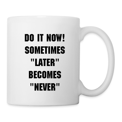 Do it now! - Coffee/Tea Mug