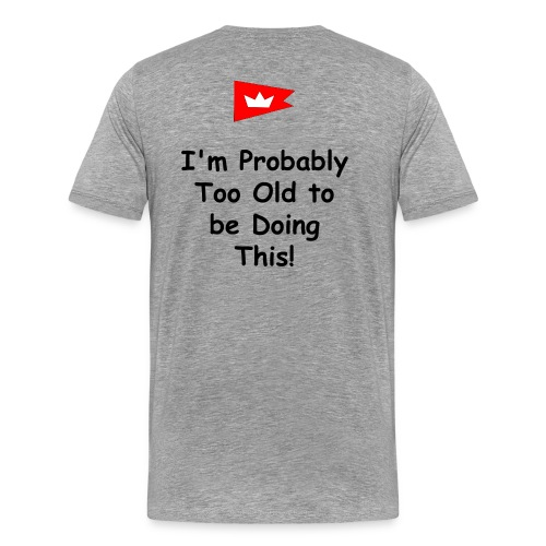 I am probably too old to be doing this! with Burgee logo - Men's Premium T-Shirt