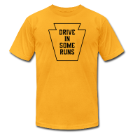 T-Shirts ~ Men's T-Shirt by American Apparel ~ Drive in Some Runs (Pittsburgh)