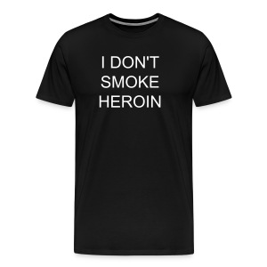 Never get high on your own supply - Men's Premium T-Shirt