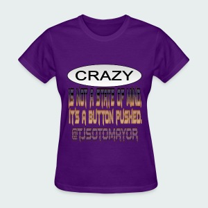 Crazy is a button pushed - Women's T-Shirt