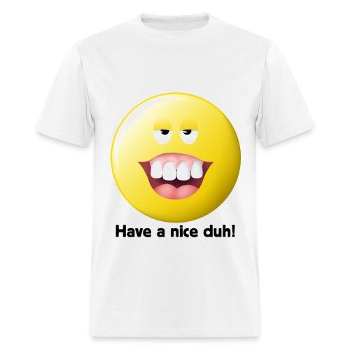 Have a nice Duh! Smiley Face Shirt - Men's T-Shirt