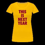 Women's T-Shirts ~ Women's Premium T-Shirt ~ This Is Next Year - Ladies Cavs T-Shirt