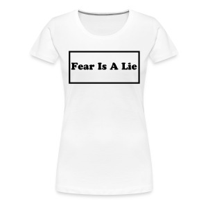 Fear Is A Lie - Women's Premium T-Shirt