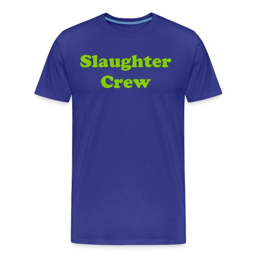 SlaughterCrew T- Shirt - Men's Premium T-Shirt