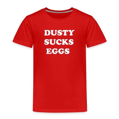 Dusty Sucks Eggs Toddler T-Shirt - Toddler Premium T-Shirt