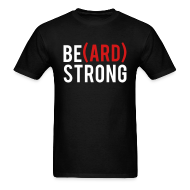T-Shirts ~ Men's T-Shirt ~ Be(ard) Strong