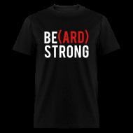 T-Shirts ~ Men's T-Shirt ~ Be(ard) Strong