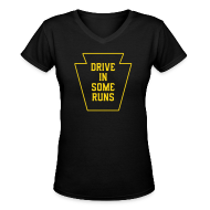 Women's T-Shirts ~ Women's V-Neck T-Shirt ~ Drive in Some Runs (Pittsburgh)