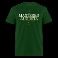 T-Shirts ~ Men's T-Shirt ~ I Mastered Augusta