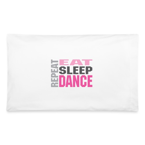Eat, Sleep, Dance... Pillowcase - Pillowcase