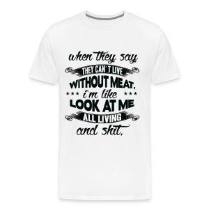 ALL LIVING and shit - Men's Premium T-Shirt