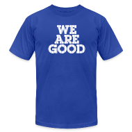 T-Shirts ~ Men's T-Shirt by American Apparel ~ We Are Good (Chicago Baseball)