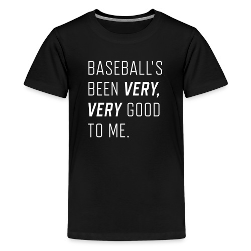 Baseball's been very, very good to me.  - Kids' Premium T-Shirt