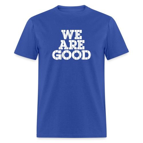 We Are Good (Chicago Baseball) - Men's T-Shirt