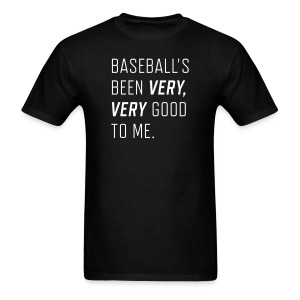 Baseball's been very, very good to me.  - Men's T-Shirt