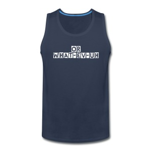 Or What-ev-uh Mens Muscle Shirt - Men's Premium Tank