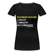 Women's T-Shirts ~ Women's Premium T-Shirt ~ Relationship With Food
