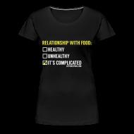 Women's T-Shirts ~ Women's Premium T-Shirt ~ Relationship With Food