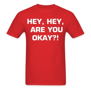 Hey Hey Are You Okay? - Men's T-Shirt