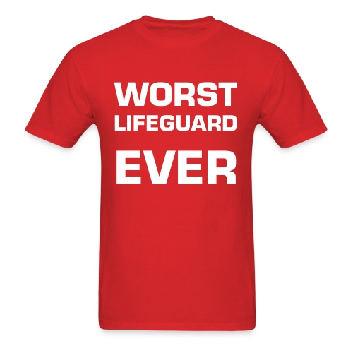 Worst Lifeguard Ever - Men's T-Shirt