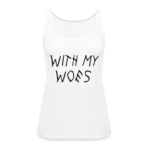 With My Woes - Women's Premium Tank Top
