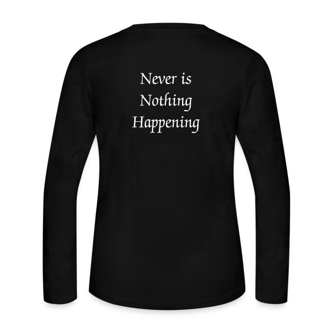 "Womens LightSong ""Never Is Nothing Happening"" Long Sleeve Tee"