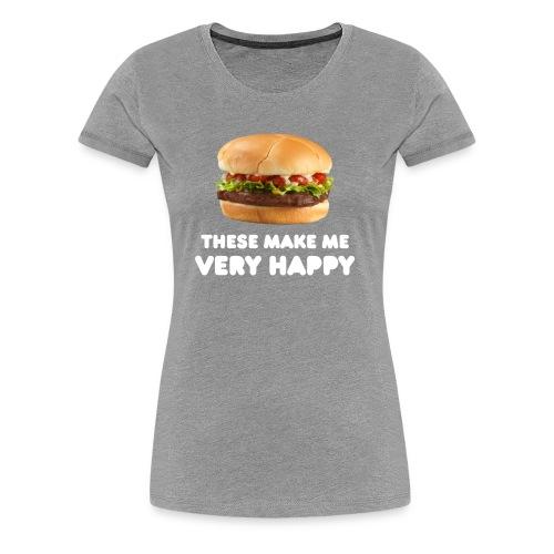 These make me VERY HAPPY: Hamburgers - Women's Premium T-Shirt