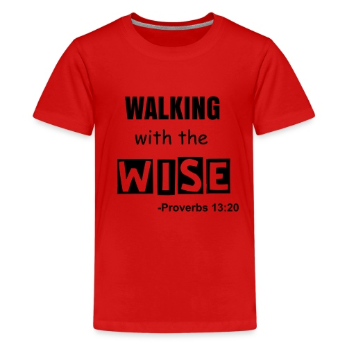 Kids' Premium T-Shirt - Based on Proverbs 13:20 He that walketh with wise men shall be wise: but a companion of fools shall be destroyed.