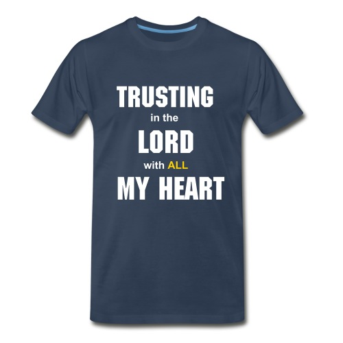 Men's Premium T-Shirt - Based on Proverbs 3:5-8 Trust in the Lord with all thine heart; and lean not unto thine own understanding. In all thy ways acknowledge him, and he shall direct thy paths. Be not wise in thine own eyes: fear the Lord, and depart from evil. It shall be health to thy navel, and marrow to thy bones.