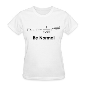 Be Normal (Distribution) - Women's T-Shirt