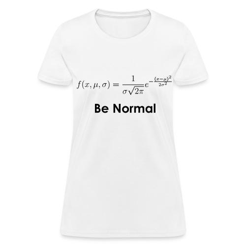 Be Normal (Distribution) - Women's T-Shirt