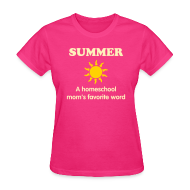 Women's T-Shirts ~ Women's T-Shirt ~ NEW- Summer is a Homeschool Mom's Favorite Word