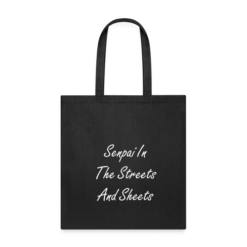 Senpai In The Streets And Sheets - Tote Bag