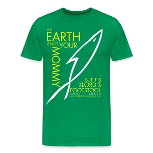 THE EARTH IS NOT YOUR MOMMY (Multicolor on Green) Version 2 - Men's Premium T-Shirt