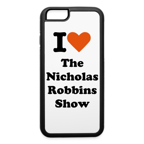 I Love The Nicholas Robbins Show: iPhone 6 Phone Case - iPhone 6/6s Rubber Case