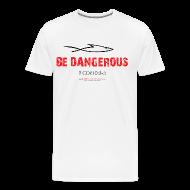 T-Shirts ~ Men's Premium T-Shirt ~ BE DANGEROUS (Multicolor on White)