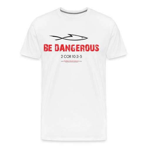 BE DANGEROUS (Multicolor on White) - Men's Premium T-Shirt