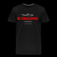 T-Shirts ~ Men's Premium T-Shirt ~ BE DANGEROUS (Multicolor on Black)