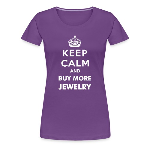 Keep Calm and Buy More Jewelry - Women's Premium T-Shirt