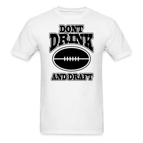Don't Drink and Draft - Men's T-Shirt