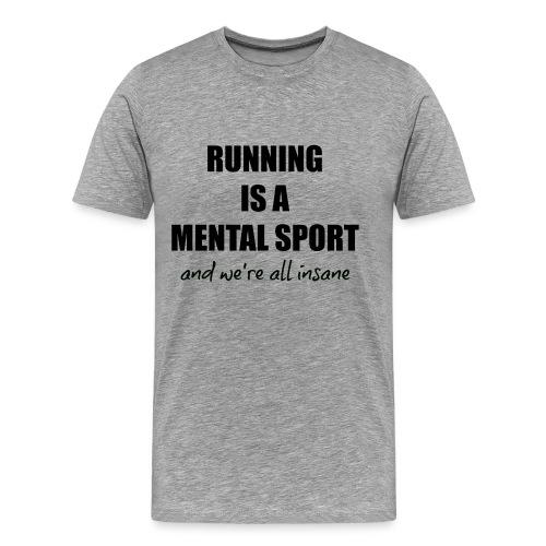 Running is a Mental Sport Tee - Men's Premium T-Shirt