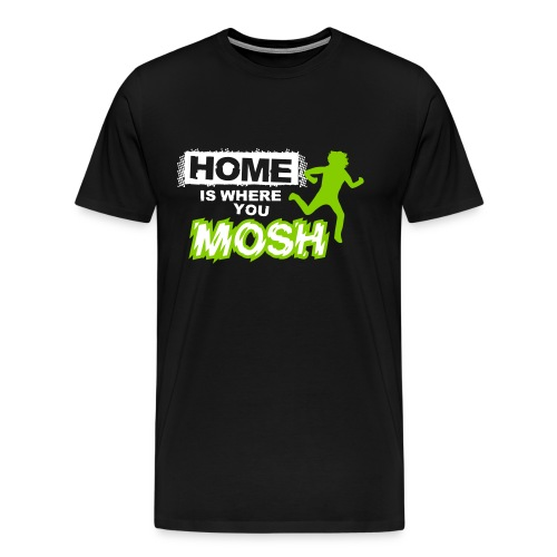 Home is where you mosh Shirt  - Men's Premium T-Shirt