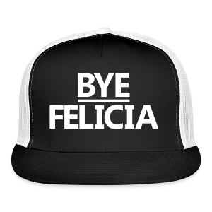 Bye Felicia - Trucker Hat - Trucker Cap
