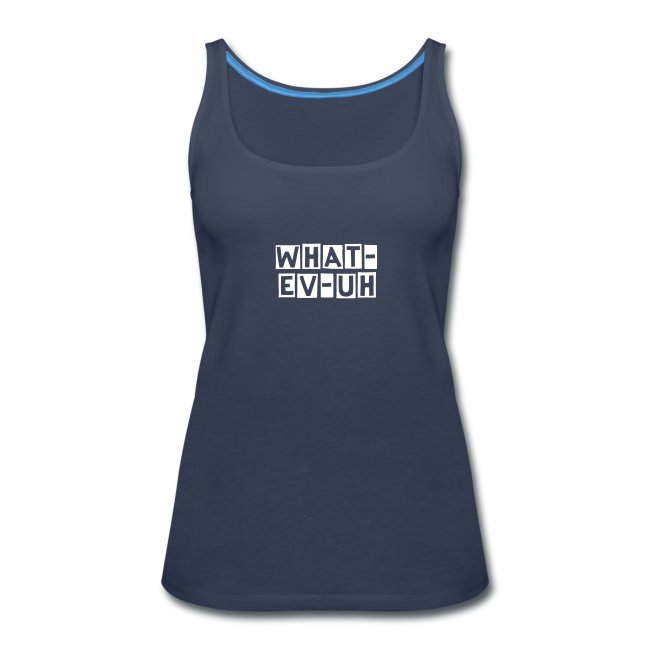 Or What-ev-uh Ladies Tank