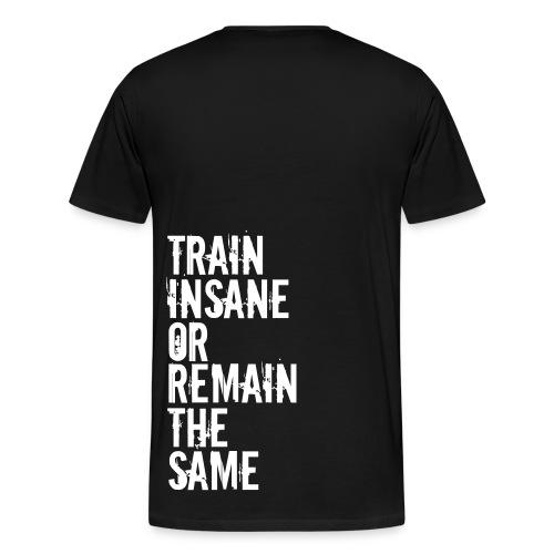 Train Insane Or Remain The Same - Mens Shirt (White Print) - Men's Premium T-Shirt