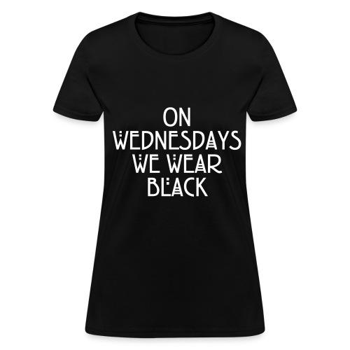 ON WEDNESDAYS WE WEAR BLACK - Women's T-Shirt