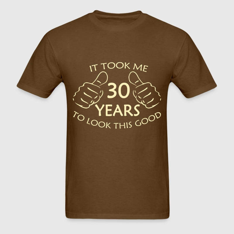 It Took Me 30 Years to Look This Good - Men's T-Shirt