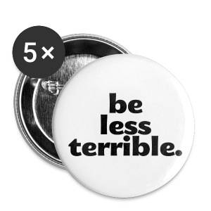 Be Less Terrible Large Buttons (5-pack) - Large Buttons