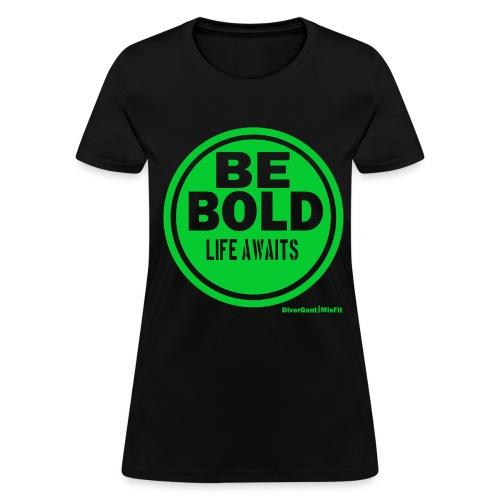 Be BOLD in Green - Women's T-Shirt